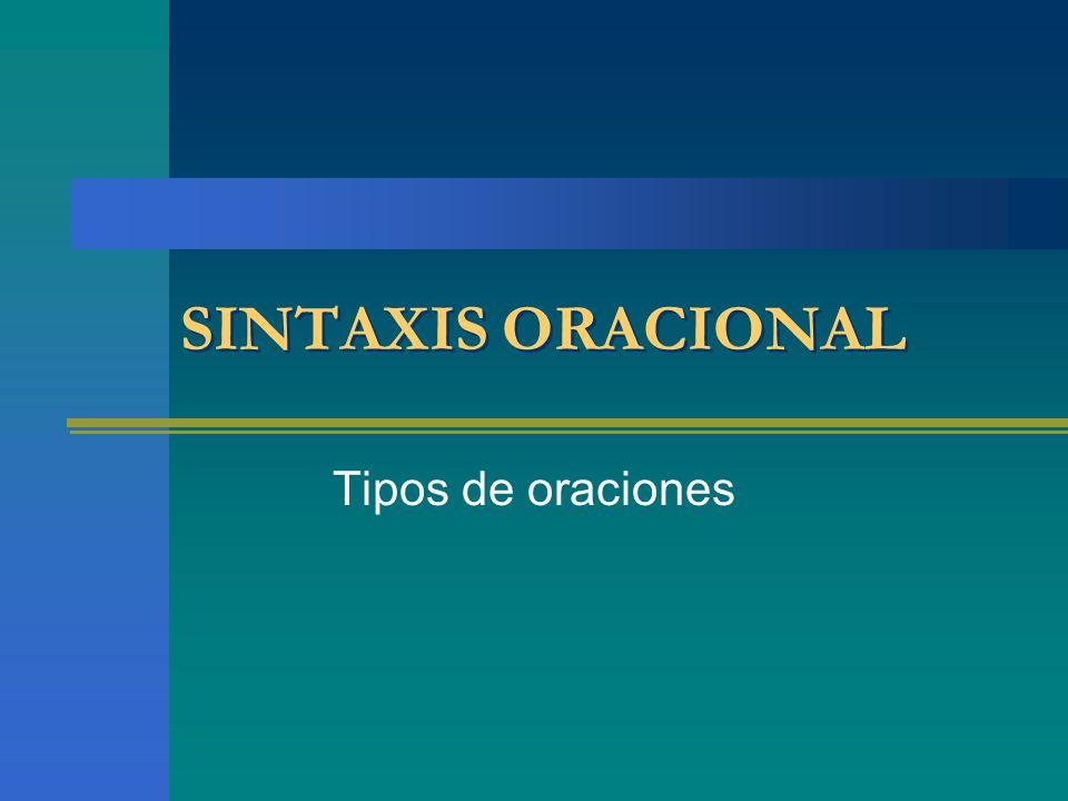 SINTAXIS ORACIONAL SINTAXIS ORACIONAL Tipos de oraciones