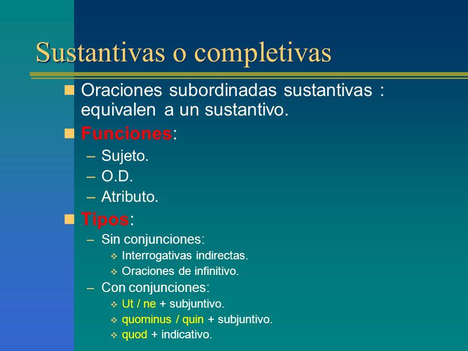 Oraciones subordinadas Oraciones subordinadas Sustantivas o completivas