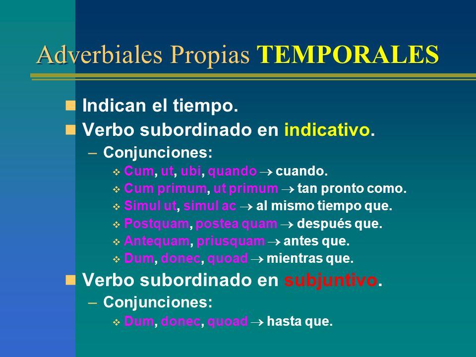 Adverbiales Propias MODALES Indican el modo o la manera. Verbo subordinado en indicativo. Conjunciones : –Ut, sicut como, según. –Quemadmodum como. –T