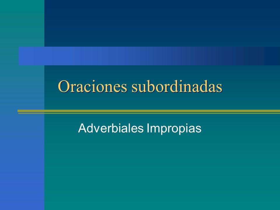 Adverbiales Propias TEMPORALES Adverbiales Propias TEMPORALES Indican el tiempo. Verbo subordinado en indicativo. –C–Conjunciones: Cum, ut, ubi, quand
