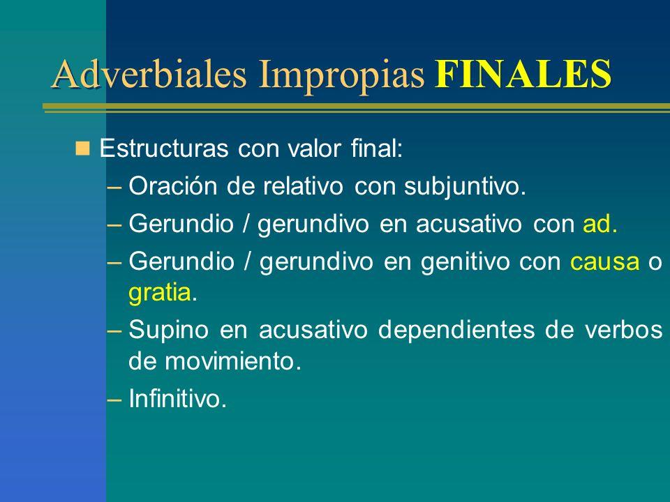 Adverbiales Impropias FINALES Indican la finalidad de la oración principal. Verbo en subjuntivo. Conjunciones: –Ut / ne para que / para que no. –Quo p