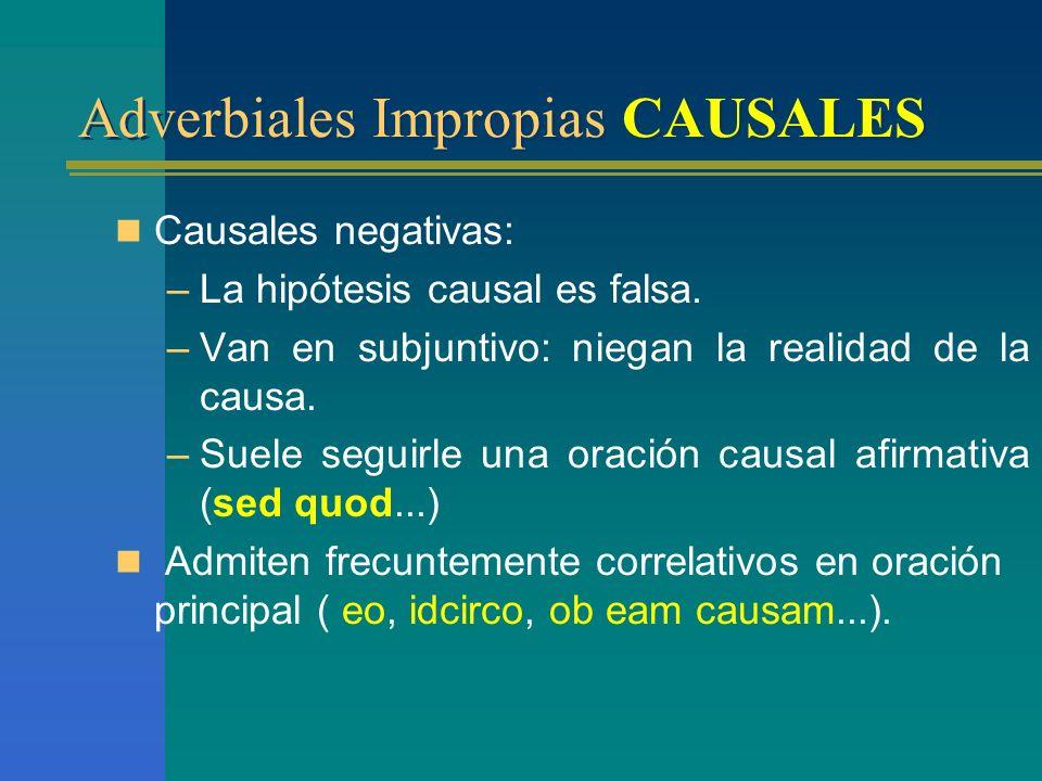 Adverbiales Impropias CAUSALES Indican la causa de la acción o juicio de oración principal. Verbo en : –Indicativo, si la causa aducida es del autor.
