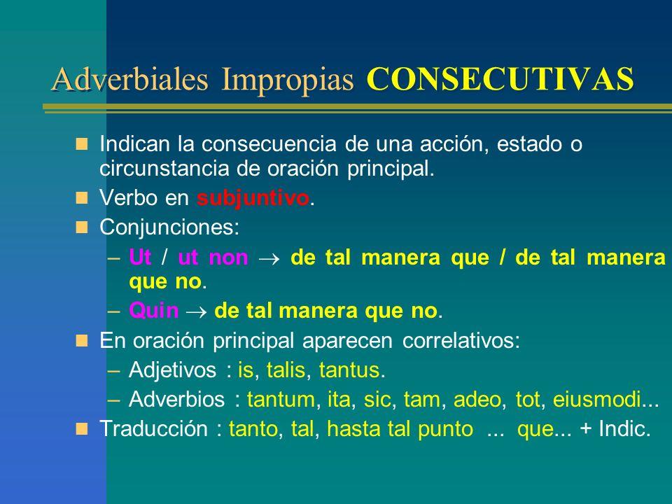Adverbiales Impropias CAUSALES Causales negativas: –L–La hipótesis causal es falsa. –V–Van en subjuntivo: niegan la realidad de la causa. –S–Suele seg