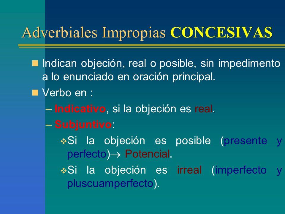 Adverbiales Impropias CONSECUTIVAS Adverbiales Impropias CONSECUTIVAS Indican la consecuencia de una acción, estado o circunstancia de oración princip