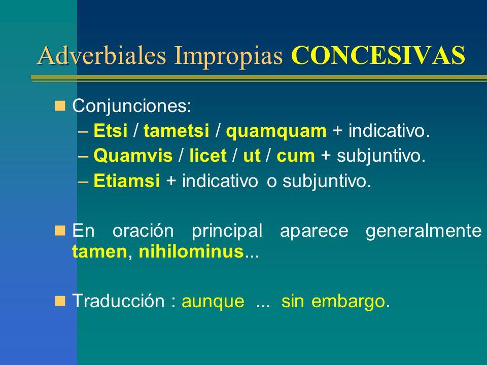 Adverbiales Impropias CONCESIVAS Indican objeción, real o posible, sin impedimento a lo enunciado en oración principal. Verbo en : –Indicativo, si la