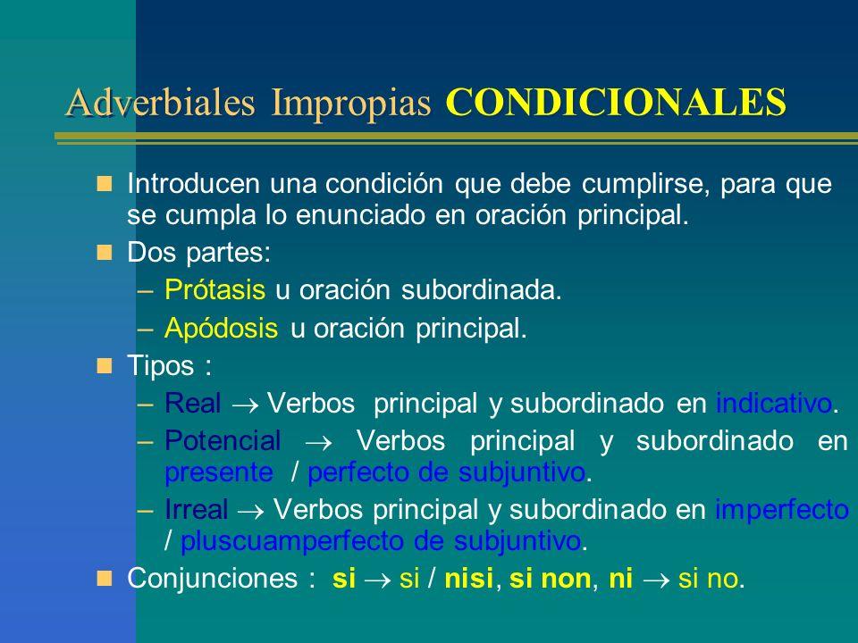 Adverbiales Impropias CONCESIVAS Conjunciones: –E–Etsi / tametsi / quamquam + indicativo. –Q–Quamvis / licet / ut / cum + subjuntivo. –E–Etiamsi + ind