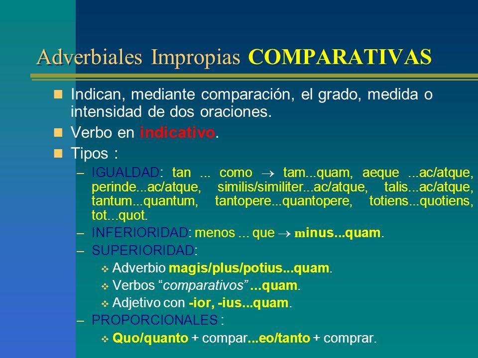 Adverbiales Impropias CONDICIONALES Adverbiales Impropias CONDICIONALES Introducen una condición que debe cumplirse, para que se cumpla lo enunciado e
