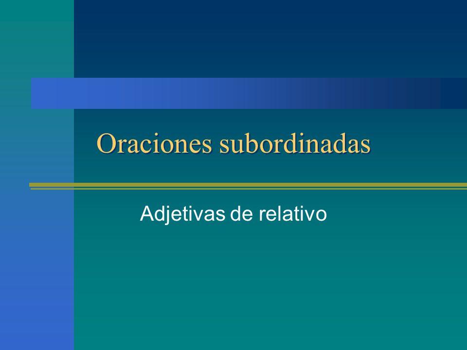 Oraciones subordinadas Oraciones en distinto plano, dependientes de una principal Tipos Adjetivas o de relativo Sustantivas Adverbiales o circunstanci