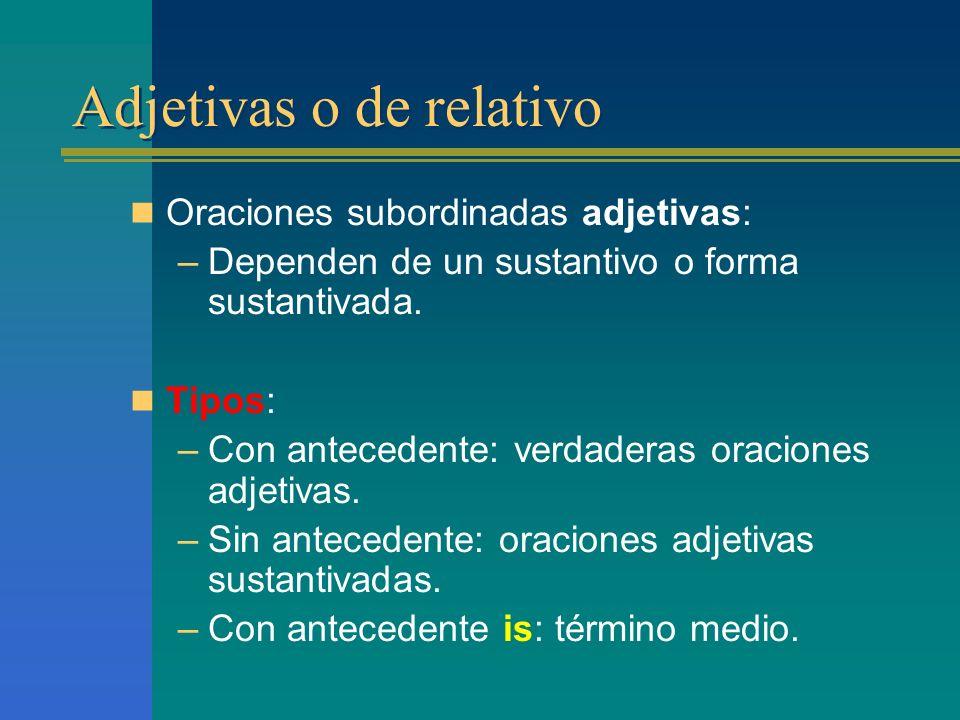 Adjetivas o de relativo Oraciones subordinadas adjetivas: –Dependen de un sustantivo o forma sustantivada.
