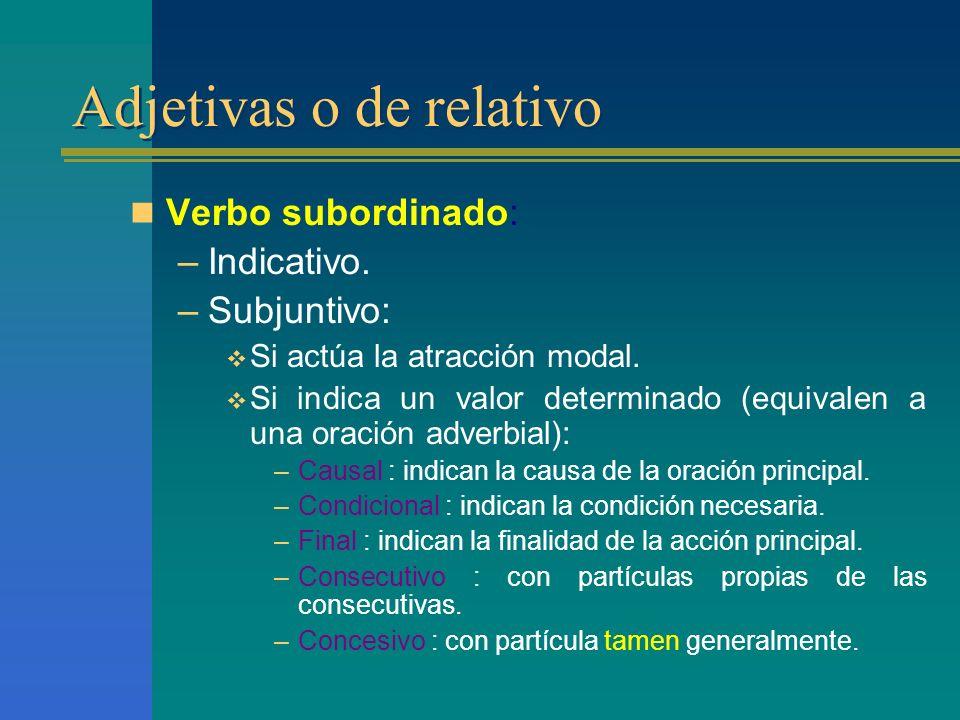 Adjetivas o de relativo Verbo subordinado: –Indicativo.