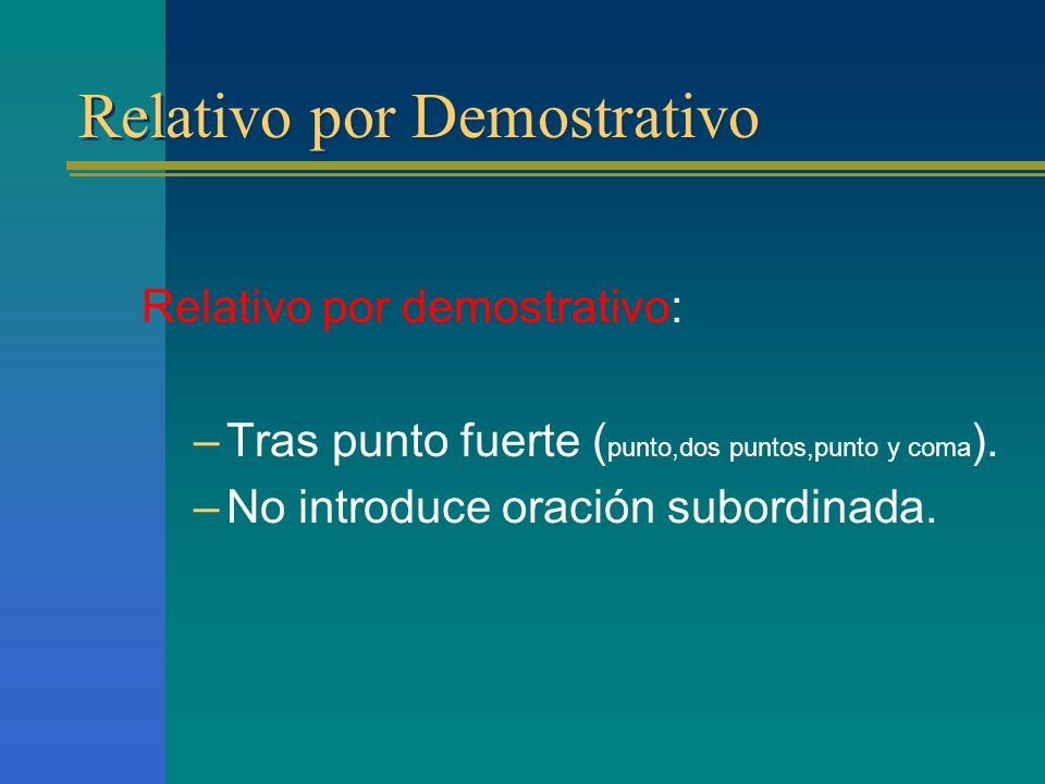 Relativo por Demostrativo Relativo por demostrativo: –T–Tras punto fuerte ( punto,dos puntos,punto y coma ).