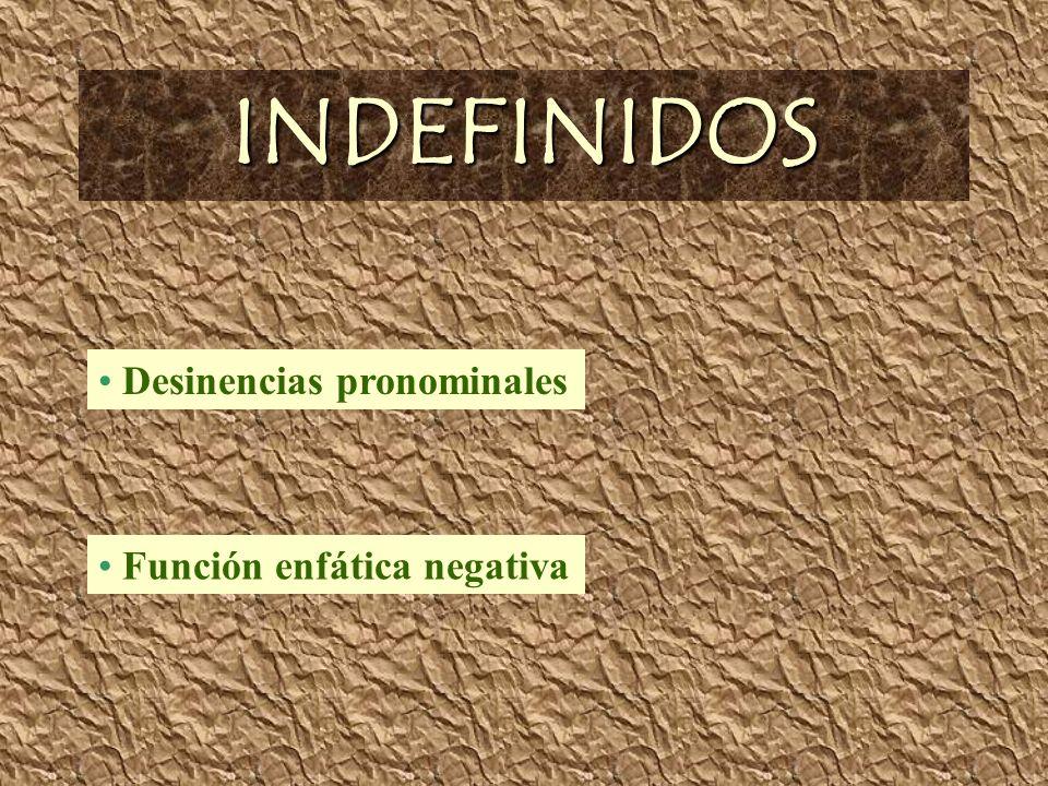 INDEFINIDOS Desinencias pronominales Función enfática negativa