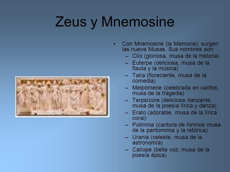 Zeus y Mnemosine Con Mnemosine (la Memoria): surgen las nueve Musas. Sus nombres son: –Clío (gloriosa, musa de la historia) –Euterpe (deliciosa, musa