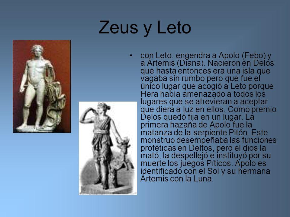 Zeus y Leto con Leto: engendra a Apolo (Febo) y a Ártemis (Diana). Nacieron en Delos que hasta entonces era una isla que vagaba sin rumbo pero que fue
