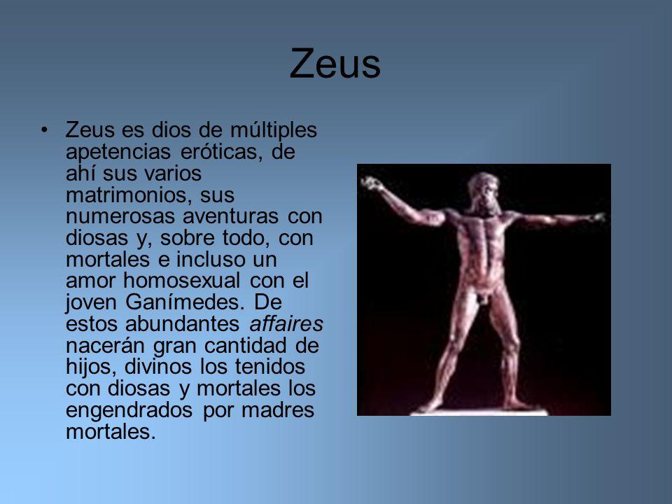 Zeus Zeus es dios de múltiples apetencias eróticas, de ahí sus varios matrimonios, sus numerosas aventuras con diosas y, sobre todo, con mortales e in