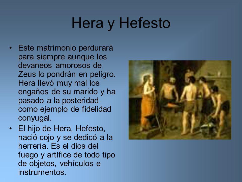 Hera y Hefesto Este matrimonio perdurará para siempre aunque los devaneos amorosos de Zeus lo pondrán en peligro. Hera llevó muy mal los engaños de su