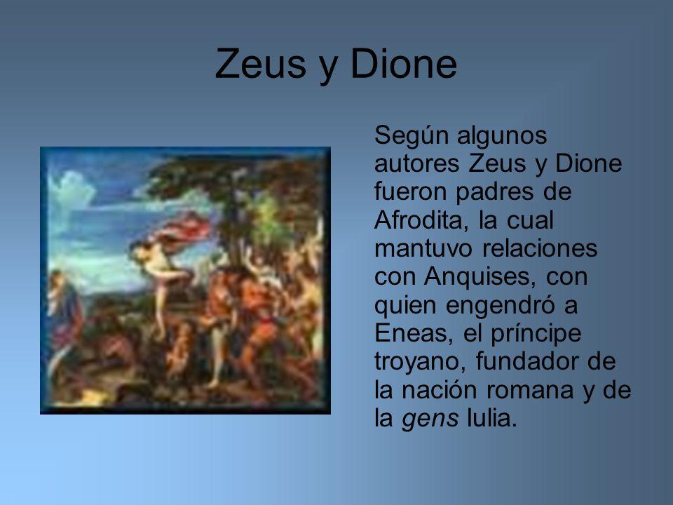 Zeus y Dione Según algunos autores Zeus y Dione fueron padres de Afrodita, la cual mantuvo relaciones con Anquises, con quien engendró a Eneas, el prí