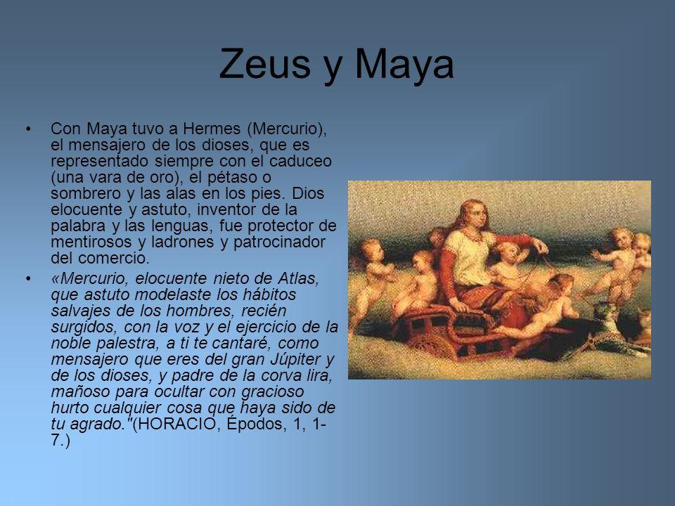 Zeus y Maya Con Maya tuvo a Hermes (Mercurio), el mensajero de los dioses, que es representado siempre con el caduceo (una vara de oro), el pétaso o s