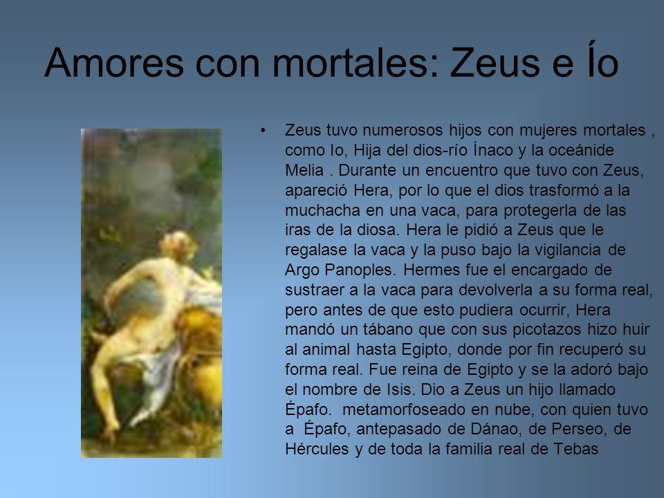Amores con mortales: Zeus e Ío Zeus tuvo numerosos hijos con mujeres mortales, como Io, Hija del dios-río Ínaco y la oceánide Melia. Durante un encuen