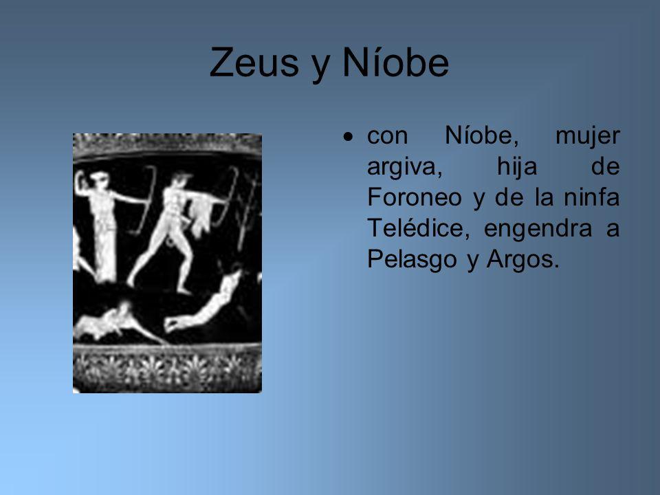 Zeus y Níobe con Níobe, mujer argiva, hija de Foroneo y de la ninfa Telédice, engendra a Pelasgo y Argos.