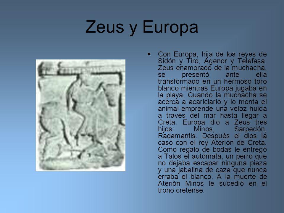 Zeus y Europa Con Europa, hija de los reyes de Sidón y Tiro, Agenor y Telefasa. Zeus enamorado de la muchacha, se presentó ante ella transformado en u