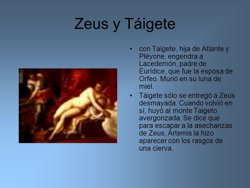 Zeus y Táigete con Taígete, hija de Atlante y Pléyone, engendra a Lacedemón, padre de Eurídice, que fue la esposa de Orfeo. Murió en su luna de miel.