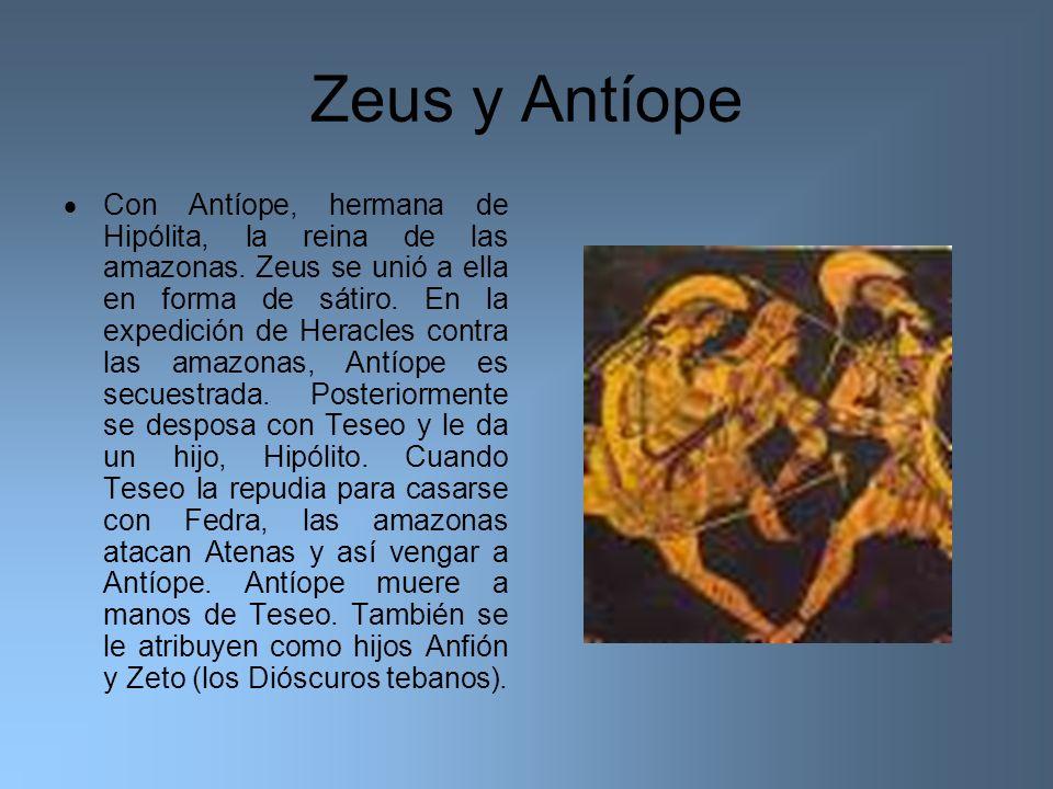 Zeus y Antíope Con Antíope, hermana de Hipólita, la reina de las amazonas. Zeus se unió a ella en forma de sátiro. En la expedición de Heracles contra