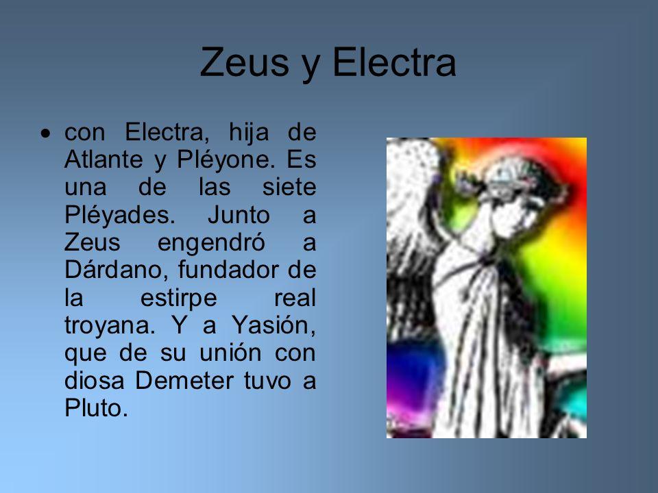 Zeus y Electra con Electra, hija de Atlante y Pléyone. Es una de las siete Pléyades. Junto a Zeus engendró a Dárdano, fundador de la estirpe real troy