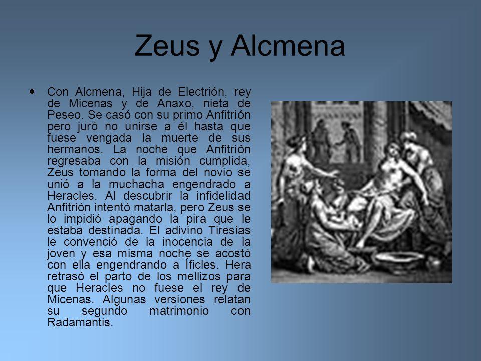 Zeus y Alcmena Con Alcmena, Hija de Electrión, rey de Micenas y de Anaxo, nieta de Peseo. Se casó con su primo Anfitrión pero juró no unirse a él hast