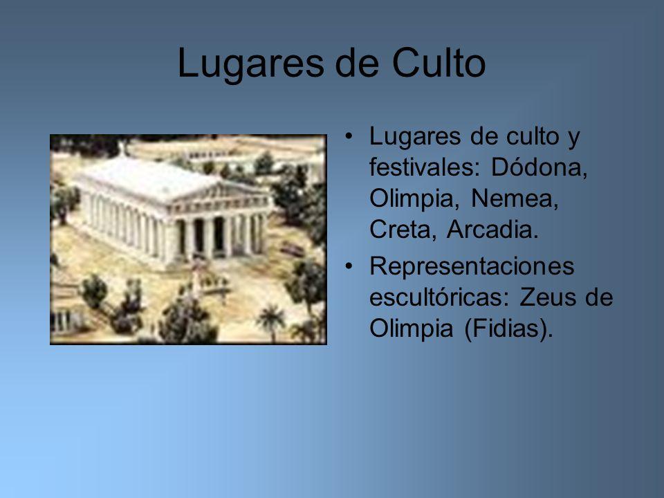 Lugares de Culto Lugares de culto y festivales: Dódona, Olimpia, Nemea, Creta, Arcadia. Representaciones escultóricas: Zeus de Olimpia (Fidias).