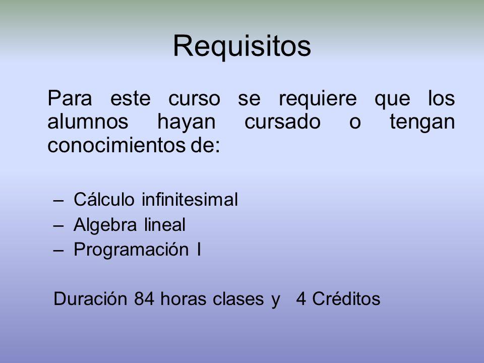 Requisitos Para este curso se requiere que los alumnos hayan cursado o tengan conocimientos de: – Cálculo infinitesimal – Algebra lineal – Programació