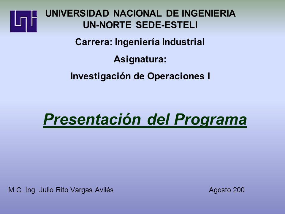 Presentación del Programa M.C. Ing. Julio Rito Vargas Avilés Agosto 200 UNIVERSIDAD NACIONAL DE INGENIERIA UN-NORTE SEDE-ESTELI Carrera: Ingeniería In