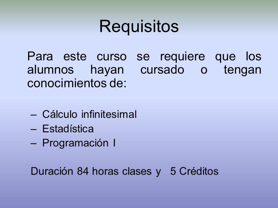 Requisitos Para este curso se requiere que los alumnos hayan cursado o tengan conocimientos de: – Cálculo infinitesimal – Estadística – Programación I