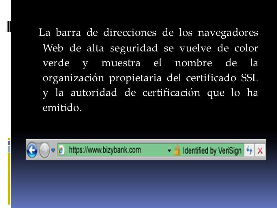 La barra de direcciones de los navegadores Web de alta seguridad se vuelve de color verde y muestra el nombre de la organización propietaria del certi