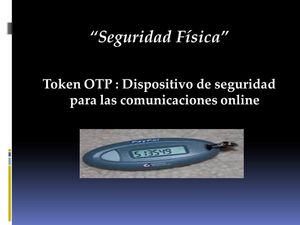 Seguridad Física Token OTP : Dispositivo de seguridad para las comunicaciones online