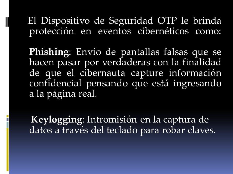 El Dispositivo de Seguridad OTP le brinda protección en eventos cibernéticos como: Phishing: Envío de pantallas falsas que se hacen pasar por verdader
