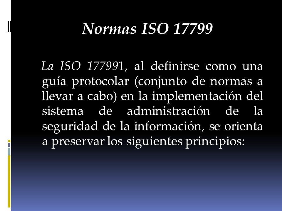 Normas ISO 17799 La ISO 177991, al definirse como una guía protocolar (conjunto de normas a llevar a cabo) en la implementación del sistema de adminis