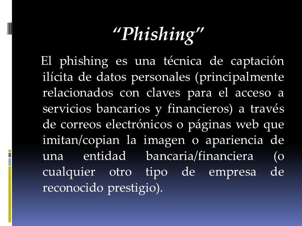 Phishing El phishing es una técnica de captación ilícita de datos personales (principalmente relacionados con claves para el acceso a servicios bancar