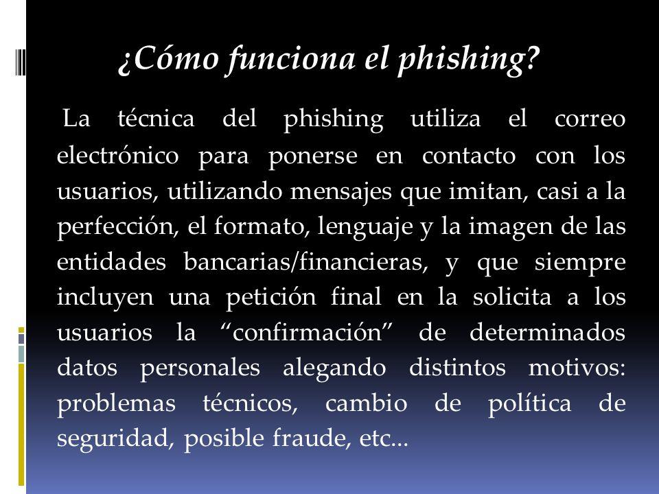¿Cómo funciona el phishing? La técnica del phishing utiliza el correo electrónico para ponerse en contacto con los usuarios, utilizando mensajes que i