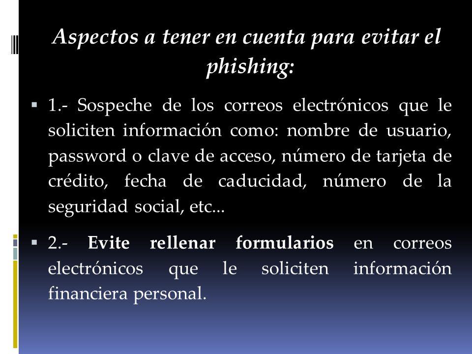 3.- No utilice los enlaces incluidos en los correos electrónicos que conducen aparentemente a las entidades, especialmente si sospecha que el mensaje podría no ser auténtico.