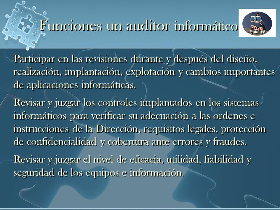 Funciones un auditor informático Participar en las revisiones durante y después del diseño, realización, implantación, explotación y cambios important
