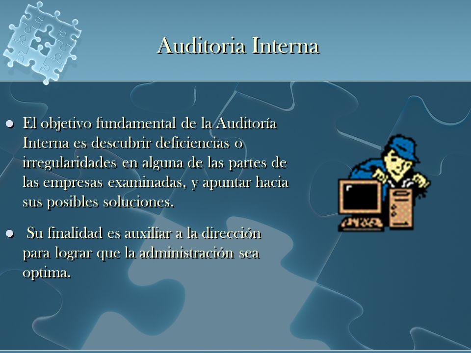 Auditoria Interna El objetivo fundamental de la Auditoría Interna es descubrir deficiencias o irregularidades en alguna de las partes de las empresas