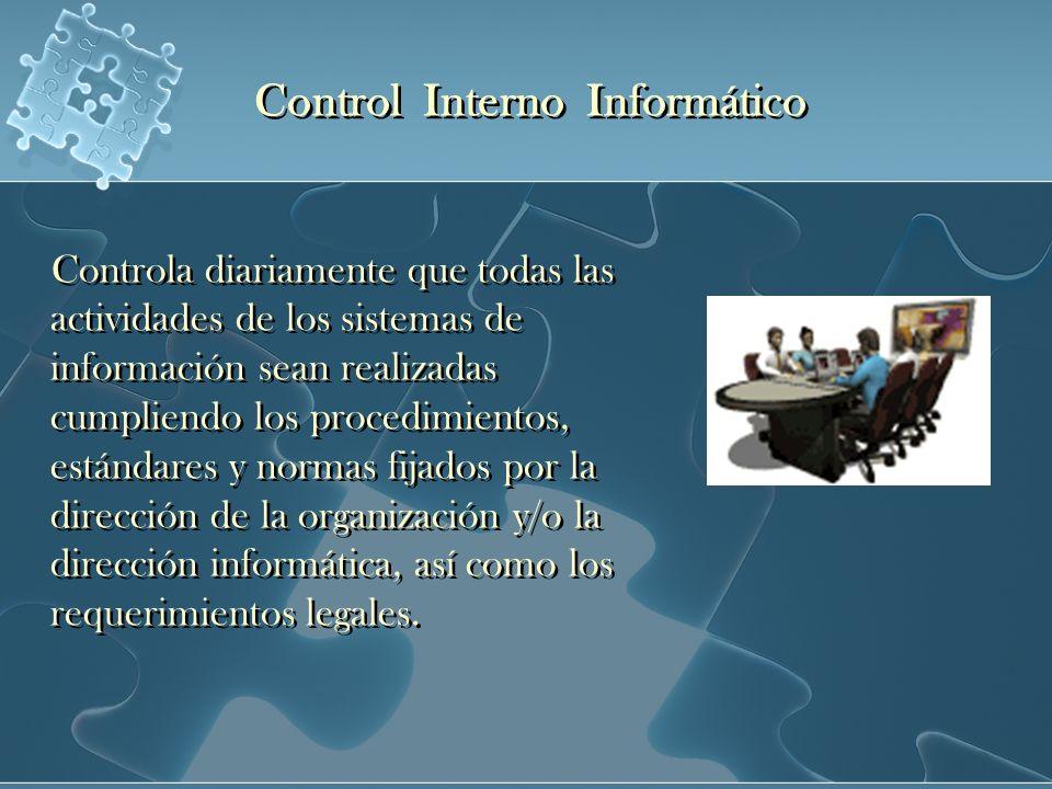 Control Interno Informático Controla diariamente que todas las actividades de los sistemas de información sean realizadas cumpliendo los procedimiento