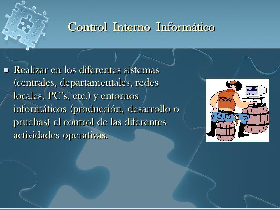 Realizar en los diferentes sistemas (centrales, departamentales, redes locales, PCs, etc.) y entornos informáticos (producción, desarrollo o pruebas)