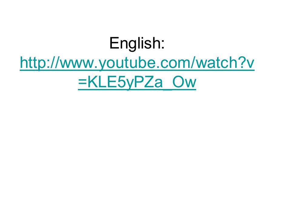 English: http://www.youtube.com/watch?v =KLE5yPZa_Ow http://www.youtube.com/watch?v =KLE5yPZa_Ow