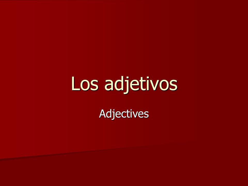Four types of adjectives There are four types of adjectives in Spanish in terms of number and gender: There are four types of adjectives in Spanish in terms of number and gender: –Masculine singular adjective (alto) – Feminine singular adjective (alta) –Masculine plural adjective (altos) –Feminine plural adjective (altas)
