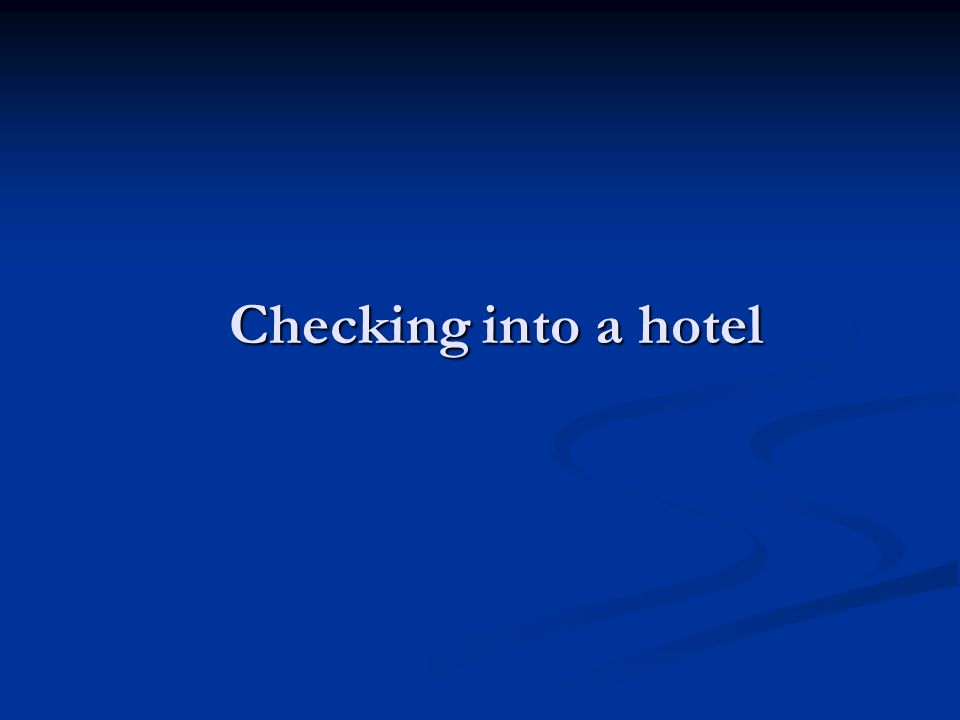 Checking into a hotel