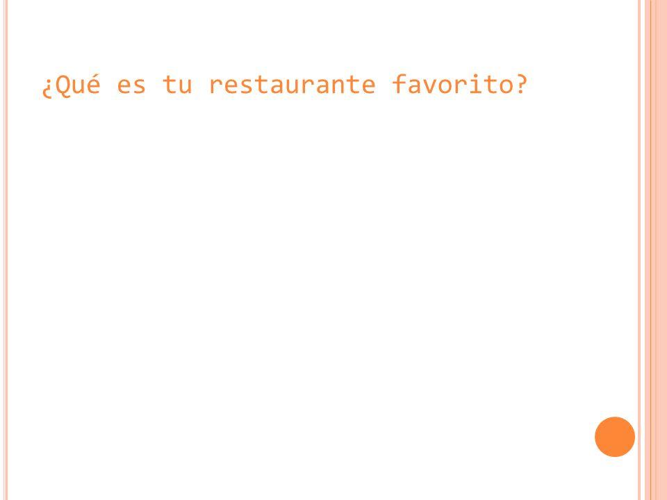 ¿Qué es tu restaurante favorito?