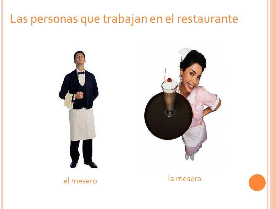 el mesero la mesera Las personas que trabajan en el restaurante