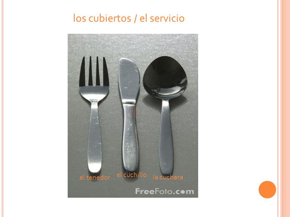 los cubiertos / el servicio el tenedorla cuchara el cuchillo